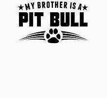 My Brother Is A Pit Bull Unisex T-Shirt