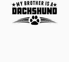My Brother Is A Dachshund Unisex T-Shirt