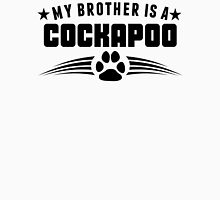 My Brother Is A Cockapoo Unisex T-Shirt