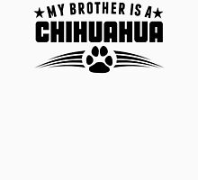 My Brother Is A Chihuahua Unisex T-Shirt
