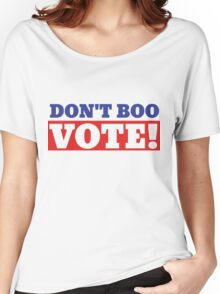 Don't boo VOTE Women's Relaxed Fit T-Shirt