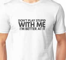 Dont Play Stupid Funny Quote Clever Joke Humor Ironic Unisex T-Shirt