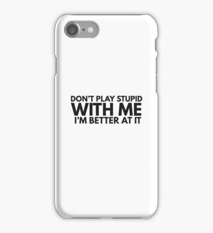Dont Play Stupid Funny Quote Clever Joke Humor Ironic iPhone Case/Skin