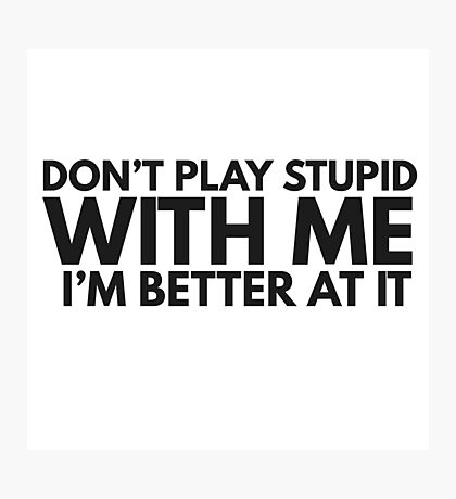 Dont Play Stupid Funny Quote Clever Joke Humor Ironic Photographic Print