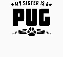My Sister Is A Pug Unisex T-Shirt