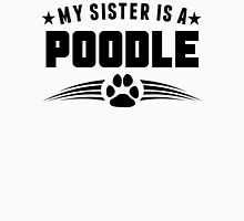 My Sister Is A Poodle Unisex T-Shirt
