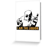 Jim Lahey - I Am The Liquor  Greeting Card