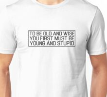 Old Young Wisdom Life Cool Inspirational Quote Unisex T-Shirt