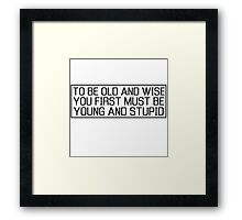 Old Young Wisdom Life Cool Inspirational Quote Framed Print
