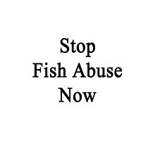 Stop Fish Abuse Now by supernova23