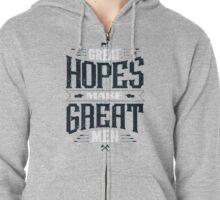 GREAT HOPES MAKE GREAT MEN Zipped Hoodie