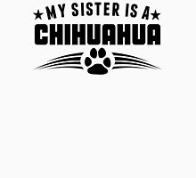 My Sister Is A Chihuahua Unisex T-Shirt