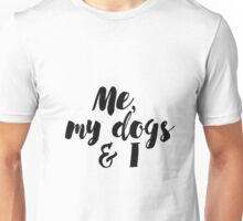 Me, my dogs and  I Unisex T-Shirt