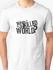 Who Killed The World Mad Max Cool Quote Movie Unisex T-Shirt