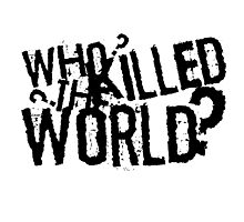 Who Killed The World Mad Max Cool Quote Movie Photographic Print