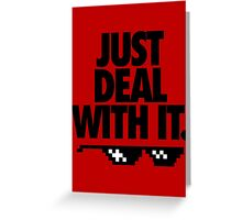 JUST DEAL WITH IT. Greeting Card