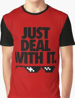 JUST DEAL WITH IT. Graphic T-Shirt