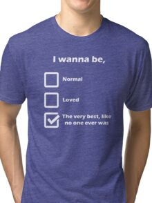 Pokemon Go - I wanna be very best Tri-blend T-Shirt