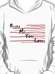 Bring Me Your Love T-Shirt