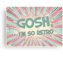 Gosh, Im so retro Canvas Print