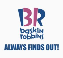 Baskin Robbins Always Finds Out! Kids Tee