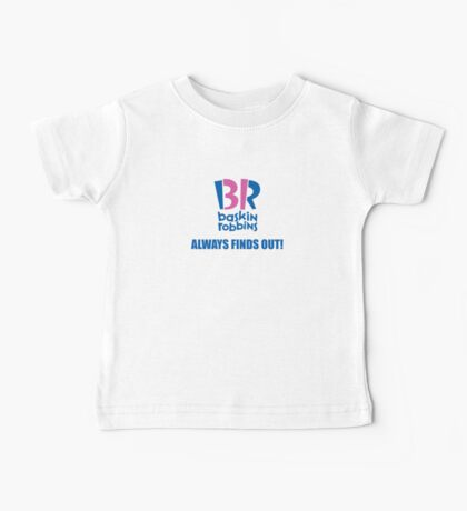 Baskin Robbins Always Finds Out! Baby Tee