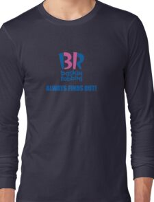 Baskin Robbins Always Finds Out! Long Sleeve T-Shirt