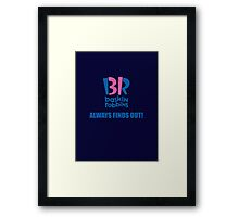 Baskin Robbins Always Finds Out! Framed Print