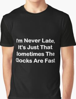 I'm Never Late; Sometimes The Clocks Are Fast Graphic T-Shirt