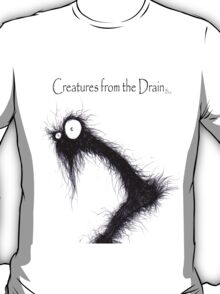 the creatures from the drain 3 T-Shirt