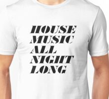 House Music All Night Long Unisex T-Shirt