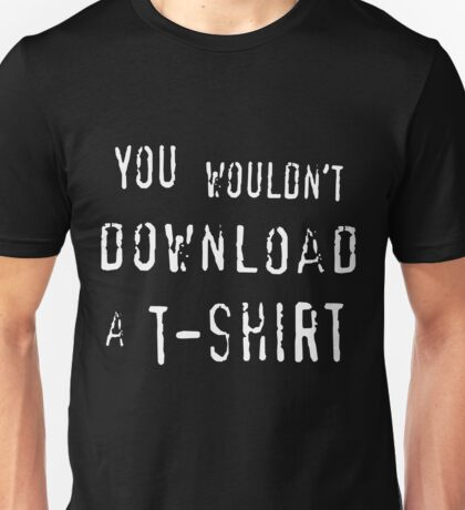 You Wouldn't Download A T-Shirt Unisex T-Shirt