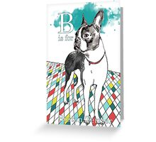 B is for Boston Terrier I Greeting Card