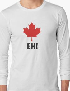 Canada EH! Make every day Canada day Long Sleeve T-Shirt