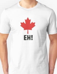 Canada EH! Make every day Canada day Unisex T-Shirt