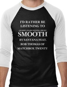 THE ORIGINAL Rather be listening to Smooth (white) Men's Baseball ¾ T-Shirt