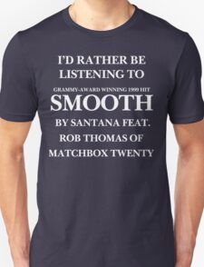 Rather be listening to Smooth (white) (THE ORIGINAL) Unisex T-Shirt