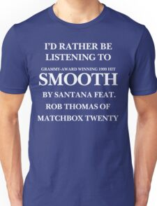 THE ORIGINAL Rather be listening to Smooth (white) Unisex T-Shirt
