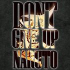 Naruto Dont Give UP  by unlimitedimage