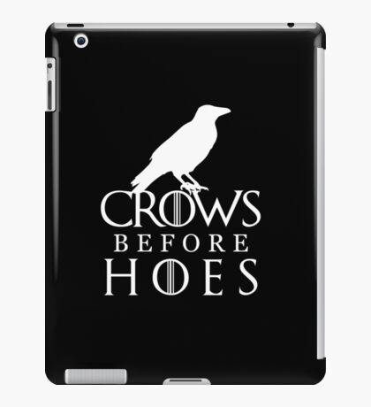 Crows Before Hoes - Game of Thrones  iPad Case/Skin