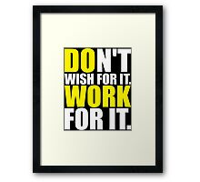 Don't Wish For It. Work For It. Framed Print