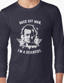 Back off man, I'm a scientist! Long Sleeve T-Shirt