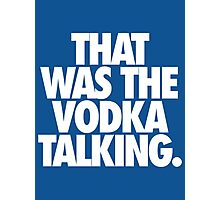 THAT WAS THE VODKA TALKING. Photographic Print