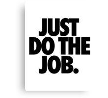 JUST DO THE JOB. Canvas Print