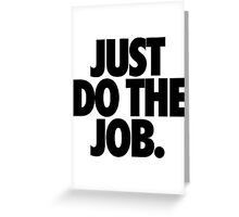 JUST DO THE JOB. Greeting Card