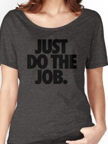 JUST DO THE JOB. Women's Relaxed Fit T-Shirt