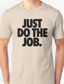 JUST DO THE JOB. Unisex T-Shirt