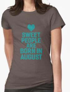 Sweet People Are Born In August Womens Fitted T-Shirt