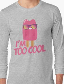 I'am too cool Long Sleeve T-Shirt