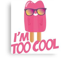 I'am too cool Canvas Print